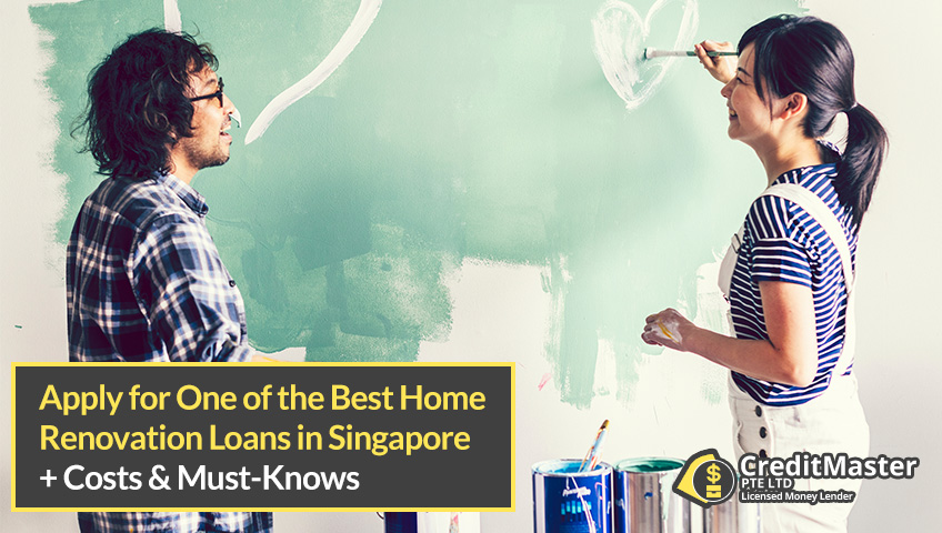 Apply for One of the Best Home Renovation Loans 2019, Plus the Costs and Must-knows for Home Renovations in Singapore