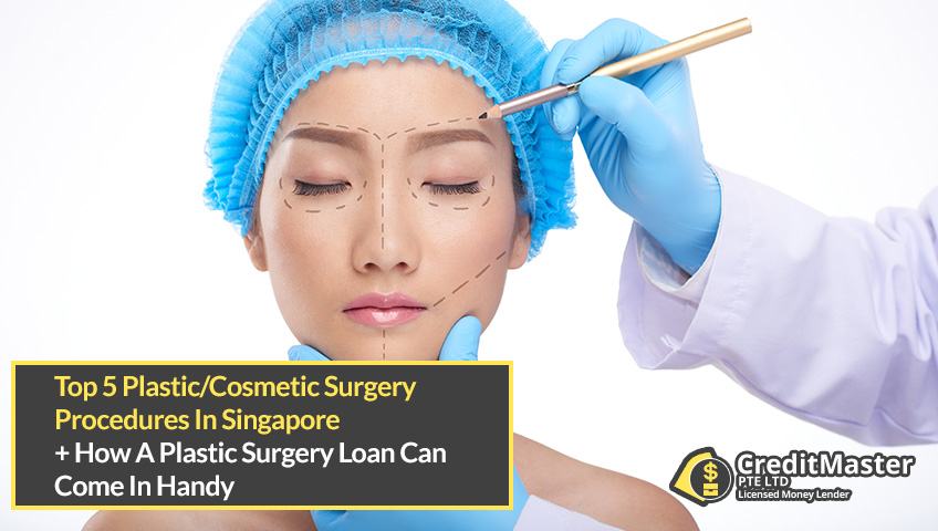 Top 5 Plastic/Cosmetic Surgery Procedures In Singapore 2020 And How A Plastic Surgery Loan Can Come In Handy