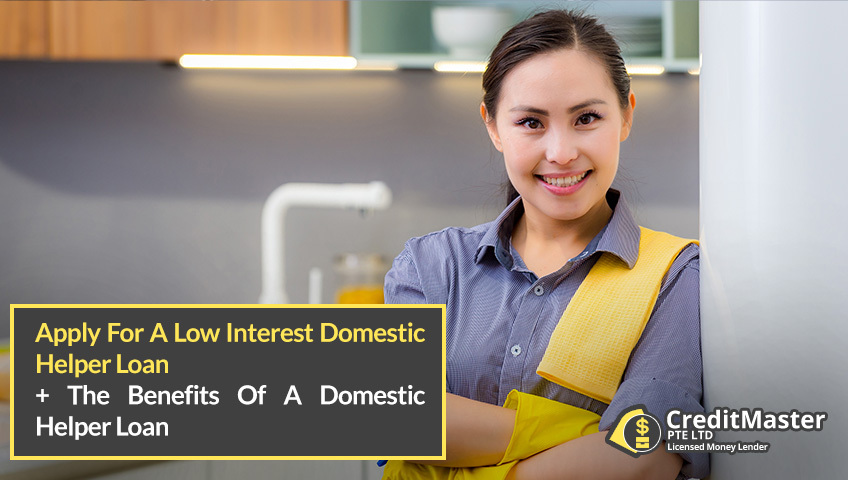 Apply For A Low Interest Domestic Helper Loan 2020: What Are The Advantages To A Domestic Helper Loan