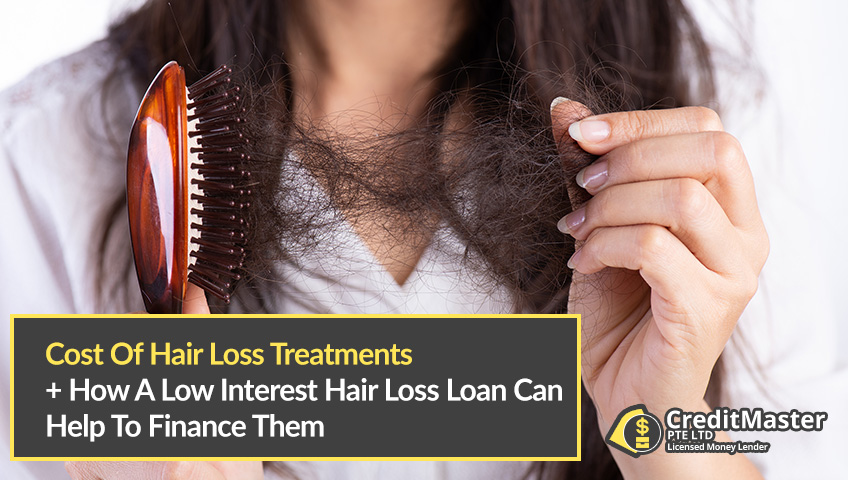 Cost Of Hair Loss Treatments & How You Can Finance Them With A Low Interest Hair Loss Loan Singapore 2020