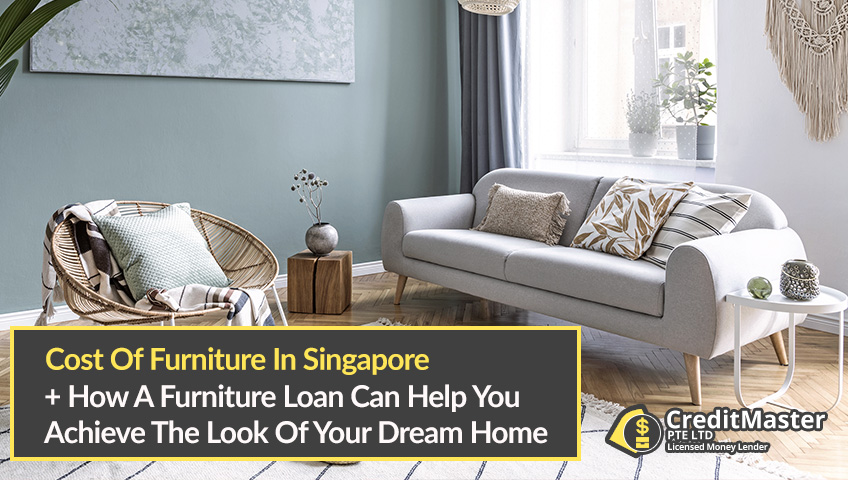 How Much Do Furniture Cost In Singapore And How You Can Apply For The Right Furniture Loan Singapore 2020