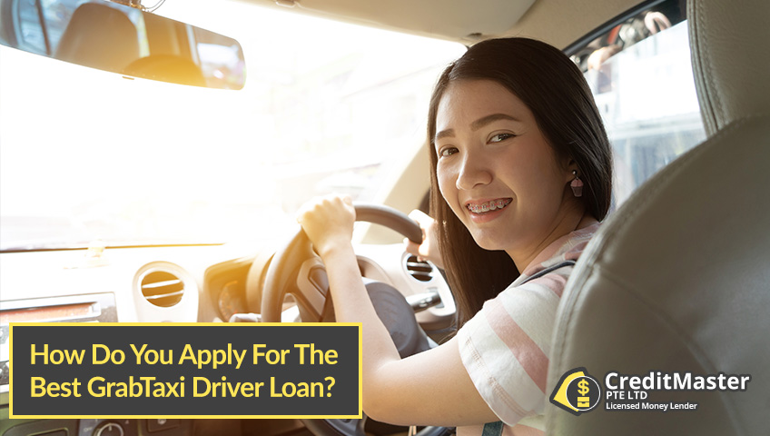 How-Do-You-Apply-For-The-Best-GrabTaxi-Driver-Loan-CreditMaster-Licensed-Moneylender-Singapore