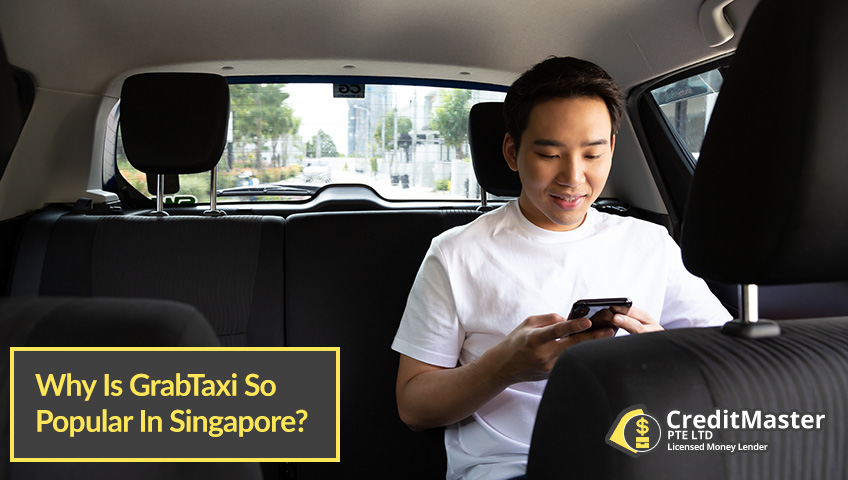 Why-Is-GrabTaxi-So-Popular-In-Singapore-CreditMaster-Licensed-Moneylender-Singapore