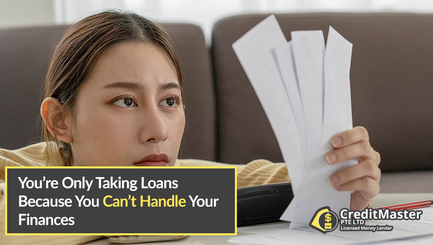 You're-Only-Taking-Loans-Because-You-Can't-Handle-Your-Finances-CreditMaster